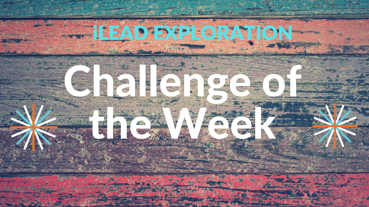 iLEAD Exploration Challenge of the Week